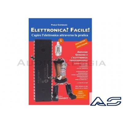 Libro Elettronica facile Vol.5 - Arduino - Genuino e l'elettronica programmabile.
